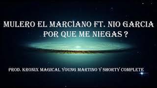 Mulero El Marciano Ft. Nio Garcia - Por Que Me Niegas?