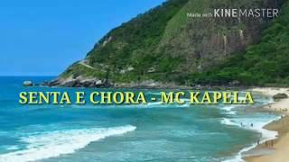 SENTA E CHORA - MC KAPELA