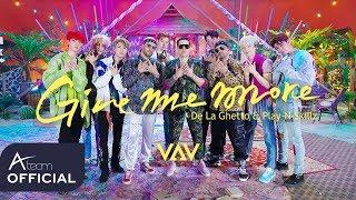 VAV - 'Give me more' (Feat. De La Ghetto & Play-N-Skillz) Music Video