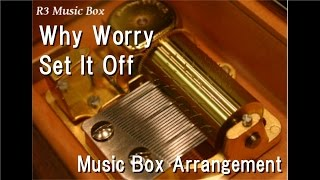 Why Worry/Set It Off [Music Box]