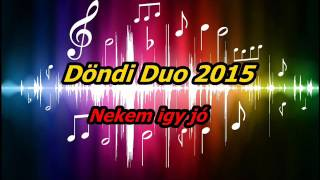 Döndi Duo 2015 Nekem igy jó