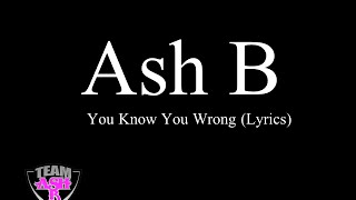 Ash B - You Know you Wrong (Lyrics)