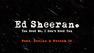 Ed Sheeran - You Need Me, I Don't Need You (Remix ft. Wretch 32 & Devlin) [Official]