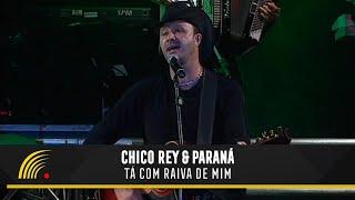 Chico Rey e Paraná - Tá com Raiva de Mim (Ao Vivo Vol. 1) - Oficial