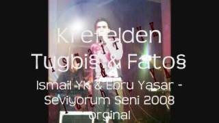ISMAIL YK & EBRU YASAR - SENI SEVIYORUM 2008 ORGINAL DUET