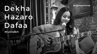 Dekha Hazaro Dafaa | Muskaan