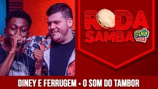 O Som do Tambor - Diney e Ferrugem (Roda de Samba)