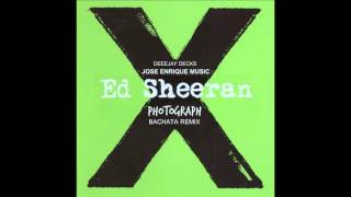 Ed Sheeran - Photograph (Bachata Version Prod. Jose Enrique Music,Deejay Decks) (Cover Audio)
