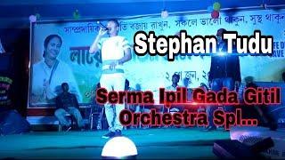 Serma Ipil Gada Gitil Latest Santhali Orchestra Song 2018 By Stephan Tudu