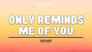 Only Reminds Me Of You | MYMP | Official Lyric Video width=