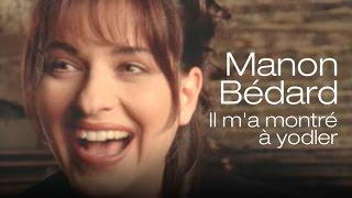 Manon Bédard - il m'a montré à yodler