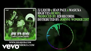 ZJ Liquid, Sean Paul Masicka - High Yes (Remix)