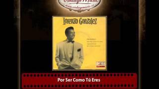 Lorenzo González – Por Ser Como Tú Eres