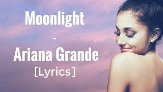 Moonlight - Ariana Grande [Lyrics]
