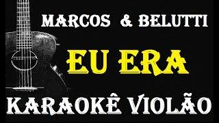 Marcos & Belutti -  EU ERA (KARAOKÊ VIOLÃO)