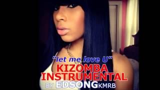 *New 2015* Let me love u- Kizomba instrumental (EDSONG KMRB prod)