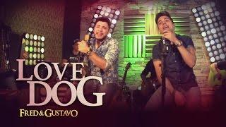 Fred & Gustavo - Love Dog (EP Eu Tô Com Você)