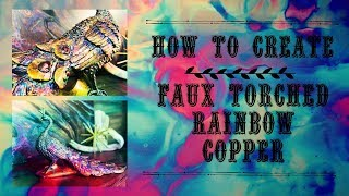 How To Create Faux Torched Rainbow Copper