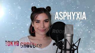 Asphyxia ★ Tokyo Ghoul:re cover fandub
