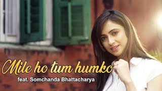 Mile ho tum humko feat. Somchanda Bhattacharya