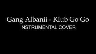 Gang Albanii - Klub Go Go (Instrumental Cover)