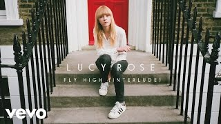 Lucy Rose - Fly High (Interlude) [Audio]