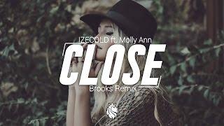IZECOLD ft. Molly Ann - Close (Brooks Remix)