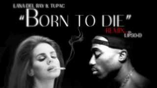 "Lana Del Rey ft. Tupac - ""Born To Die"" (Lipso-D Remix) (HD)"