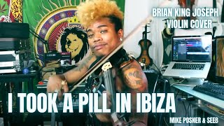 I TOOK A PILL IN IBIZA - MIKE POSNER  (VIOLIN COVER) - Brian KIng Joseph
