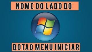 Como Colocar Nome Do lado do Botao Menu Iniciar do seu Computador(Windows 7).