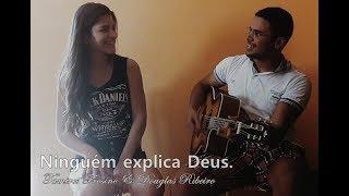 NINGUÉM EXPLICA DEUS (cover) TAMIRES FROSINO Feat. DOUGLAS RIBEIRO