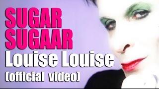 SUGAR SUGAAR - Louise Louise (Official video)