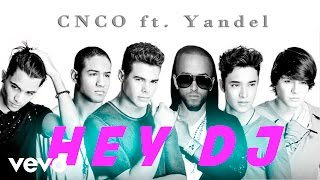 CNCO ft. Yandel - Hey DJ Remix (Letra)