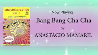 Bang Bang Cha Cha - Anastacio Mamaril