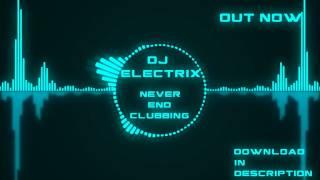 DJ Electrix   Never End Clubbing (OUT NOW) (Preview)