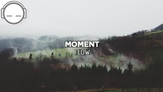 Moment - Flow ~ Wonderful progressive chill trap music