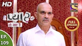 Yeh Pyaar Nahi Toh Kya Hai - Ep 109 - Full Episode - 16th August, 2018 width=