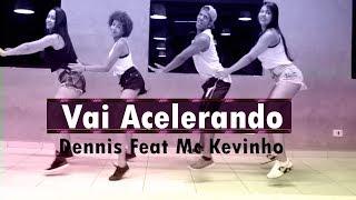Vai Acelerando -  Dennis Feat Mc Kevinho   Coreografia KDence