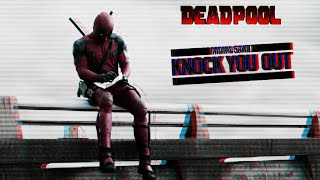 Knock You Out (Deadpool Music Video)