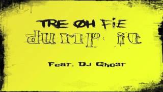 Tre Oh Fie - Dump It (feat. Dj Ghost)