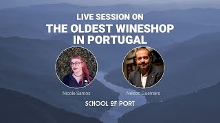 School of Port's live session 'on The oldest wineshop in Portugal' with Nelson Guerreiro & N. Santos