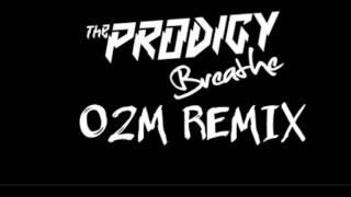The Prodigy - Breathe (O2M Remix)