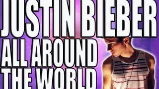 ALL AROUND THE WORLD - JUSTIN BIEBER (MUSIC VIDEO)
