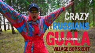 CRAZY RUSSIANS / G-Eazy & Carnage - Guala (Village Boys Edit)
