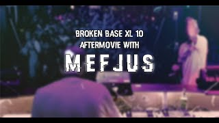 BROKEN BASE XL10 /w MEFJUS //AFTERMOVIE
