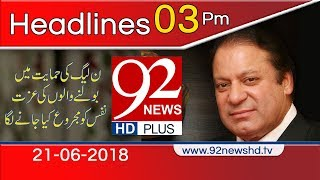 News Headlines | 3:00 PM | 21 June 2018 | 92NewsHD