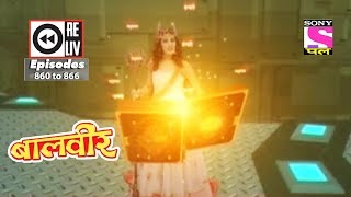Weekly Reliv   Baalveer    03rd Feb To 09th Feb 2018    Episode 860 To 866