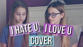 I Hate U, I Love U - Gnash (Abby & Sophie Cover)