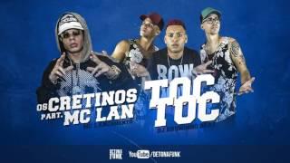 MC Lan e Os Cretinos - Toc Toc - Quem é?  (DJ Bruninho Beat) Lançamento 2017