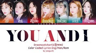 Dreamcatcher (드림캐쳐) - 'YOU AND I' [Color Coded Han|Rom|Eng lyrics]